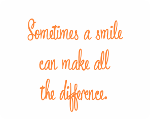 Sometimes a smile can make all the difference.